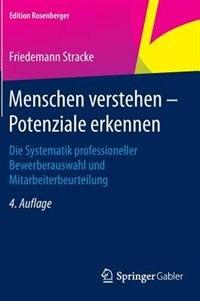 Menschen verstehen - Potenziale erkennen: Die Systematik professioneller Bewerberauswahl und Mitarbeiterbeurteilung by Friedemann Stracke