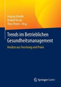 Trends Im Betrieblichen Gesundheitsmanagement: Ansätze Aus Forschung Und Praxis by Argang Ghadiri
