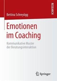 Emotionen im Coaching: Kommunikative Muster der Beratungsinteraktion by Bettina Schreyögg