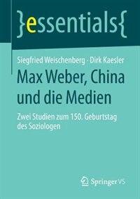 Max Weber, China und die Medien: Zwei Studien zum 150. Geburtstag des Soziologen by Siegfried Weischenberg