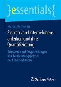 Risiken von Unternehmensanleihen und ihre Quantifizierung: Antworten auf Fragestellungen aus der Beratungspraxis bei Kreditinstituten by Markus Ramming