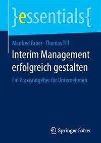 Interim Management erfolgreich gestalten: Ein Praxisratgeber für Unternehmen by Manfred Faber