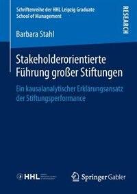 Stakeholderorientierte Führung großer Stiftungen: Ein kausalanalytischer Erklärungsansatz der Stiftungsperformance by Barbara Stahl