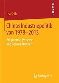 Chinas Industriepolitik von 1978-2013: Programme, Prozesse und Beschränkungen by Lea Shih