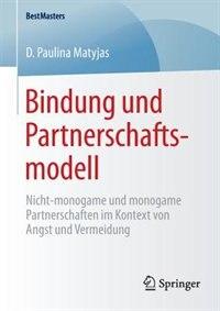 Bindung und Partnerschaftsmodell: Nicht-monogame und monogame Partnerschaften im Kontext von Angst und Vermeidung by D. Paulina Matyjas