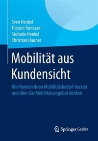 Mobilität aus Kundensicht: Wie Kunden ihren Mobilitätsbedarf decken und über das Mobilitätsangebot denken by Sven Henkel