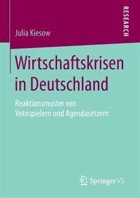 Wirtschaftskrisen in Deutschland: Reaktionsmuster von Vetospielern und Agendasetzern by Julia Kiesow