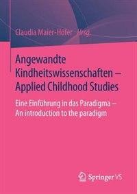 Angewandte Kindheitswissenschaften - Applied Childhood Studies: Eine Einführung in das Paradigma - An introduction to the paradigm by Claudia Maier-Höfer