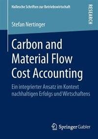 Carbon and Material Flow Cost Accounting: Ein integrierter Ansatz im Kontext nachhaltigen Erfolgs und Wirtschaftens by Stefan Nertinger