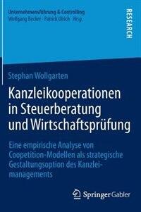 Kanzleikooperationen in Steuerberatung und Wirtschaftsprüfung: Eine empirische Analyse von Coopetition-Modellen als strategische Gestaltungsoption des Kanzleimana by Stephan Wollgarten