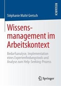 Wissensmanagement im Arbeitskontext: Bedarfsanalyse, Implementation eines Expertenfindungstools und Analyse zum Help-Seeking-Prozess by Stéphanie Maïté Gretsch