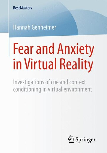 Fear and Anxiety in Virtual Reality: Investigations of cue and context conditioning in virtual environment by Hannah Genheimer