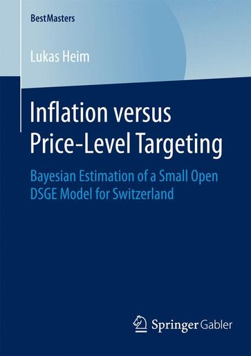 Inflation versus Price-Level Targeting: Bayesian Estimation of a Small Open DSGE Model for Switzerland by Lukas Heim