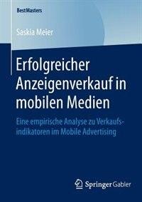 Erfolgreicher Anzeigenverkauf in mobilen Medien: Eine empirische Analyse zu Verkaufsindikatoren im Mobile Advertising by Saskia Meier