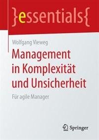 Management in Komplexität und Unsicherheit: Für agile Manager by Wolfgang Vieweg