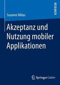 Akzeptanz und Nutzung mobiler Applikationen by Susanne Niklas