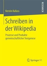 Schreiben In Der Wikipedia: Prozesse Und Produkte Gemeinschaftlicher Textgenese by Kerstin Kallass