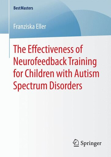 The Effectiveness of Neurofeedback Training for Children with Autism Spectrum Disorders by Franziska Eller