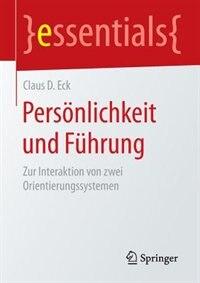 Persönlichkeit und Führung: Zur Interaktion von zwei Orientierungssystemen by Claus D. Eck