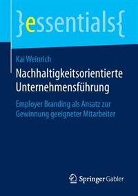 Nachhaltigkeitsorientierte Unternehmensführung: Employer Branding als Ansatz zur Gewinnung geeigneter Mitarbeiter by Kai Weinrich