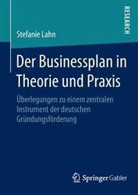 Der Businessplan in Theorie und Praxis: Überlegungen zu einem zentralen Instrument der deutschen Gründungsförderung by Stefanie Lahn