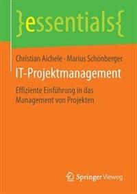 IT-Projektmanagement: Effiziente Einführung in das Management von Projekten by Christian Aichele