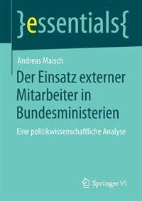 Der Einsatz externer Mitarbeiter in Bundesministerien: Eine politikwissenschaftliche Analyse by Andreas Maisch