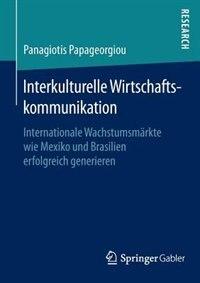 Interkulturelle Wirtschaftskommunikation: Internationale Wachstumsmärkte wie Mexiko und Brasilien erfolgreich generieren by Panagiotis Papageorgiou