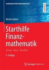 Starthilfe Finanzmathematik: Zinsen - Kurse - Renditen by Bernd Luderer