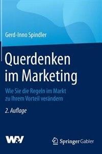 Querdenken im Marketing: Wie Sie die Regeln im Markt zu Ihrem Vorteil verändern by Gerd-Inno Spindler