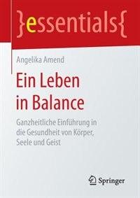 Ein Leben in Balance: Ganzheitliche Einführung in die Gesundheit von Körper, Seele und Geist by Angelika Amend