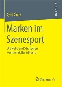 Marken im Szenesport: Die Rolle und Strategien kommerzieller Akteure by Cyrill Spale