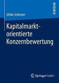Kapitalmarktorientierte Konzernbewertung by Ulrike Schirmer