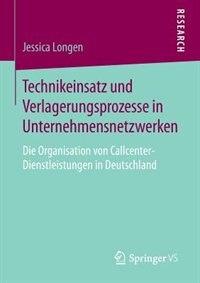 Technikeinsatz und Verlagerungsprozesse in Unternehmensnetzwerken: Die Organisation von Callcenter-Dienstleistungen in Deutschland by Jessica Longen