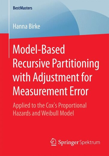Model-Based Recursive Partitioning with Adjustment for Measurement Error: Applied to the Cox's Proportional Hazards and Weibull Model by Hanna Birke
