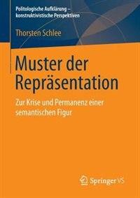 Muster der Repräsentation: Zur Krise und Permanenz einer semantischen Figur by Thorsten Schlee