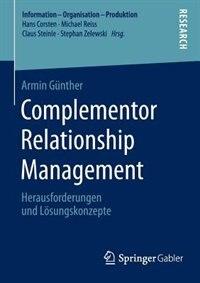 Complementor Relationship Management: Herausforderungen und Lösungskonzepte by Armin Günther