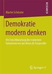 Demokratie modern denken: Die Entschlüsselung des modernen Gemeinwesens bei Alexis de Tocqueville by Martin Schössler