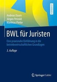 Bwl Für Juristen: Eine Praxisnahe Einführung In Die Betriebswirtschaftlichen Grundlagen by Andreas Daum