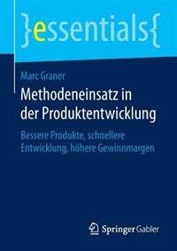 Methodeneinsatz in der Produktentwicklung: Bessere Produkte, schnellere Entwicklung, höhere Gewinnmargen by Marc Graner