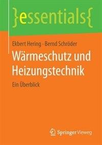 Wärmeschutz und Heizungstechnik: Ein Überblick by Ekbert Hering