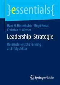 Leadership-Strategie: Unternehmerische Führung als Erfolgsfaktor by Hans H. Hinterhuber