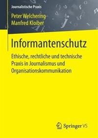 Informantenschutz: Ethische, Rechtliche Und Technische Praxis In Journalismus Und Organisationskommunikation by Peter Welchering