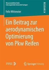 Ein Beitrag zur aerodynamischen Optimierung von Pkw Reifen by Felix Wittmeier