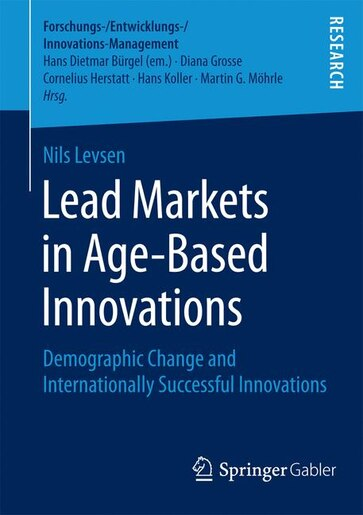 Lead Markets in Age-Based Innovations: Demographic Change and Internationally Successful Innovations by Nils Levsen