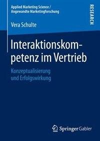 Interaktionskompetenz im Vertrieb: Konzeptualisierung und Erfolgswirkung by Vera Schulte