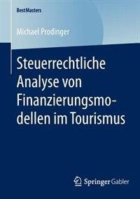 Steuerrechtliche Analyse von Finanzierungsmodellen im Tourismus by Michael Prodinger