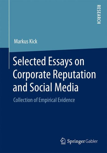 Selected Essays on Corporate Reputation and Social Media: Collection of Empirical Evidence by Markus Kick