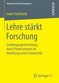 Lehre stärkt Forschung: Studiengangentwicklung durch ProfessorInnen im Handlungssystem Universität by Isabel Steinhardt