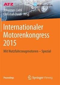 Internationaler Motorenkongress 2015: Mit Nutzfahrzeugmotoren - Spezial by Johannes Liebl